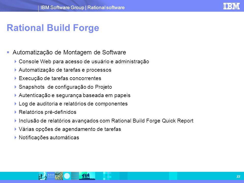 IBM Software Group | Rational software 22 Rational Build Forge Automatização de Montagem de Software Console Web para acesso de usuário e administraçã