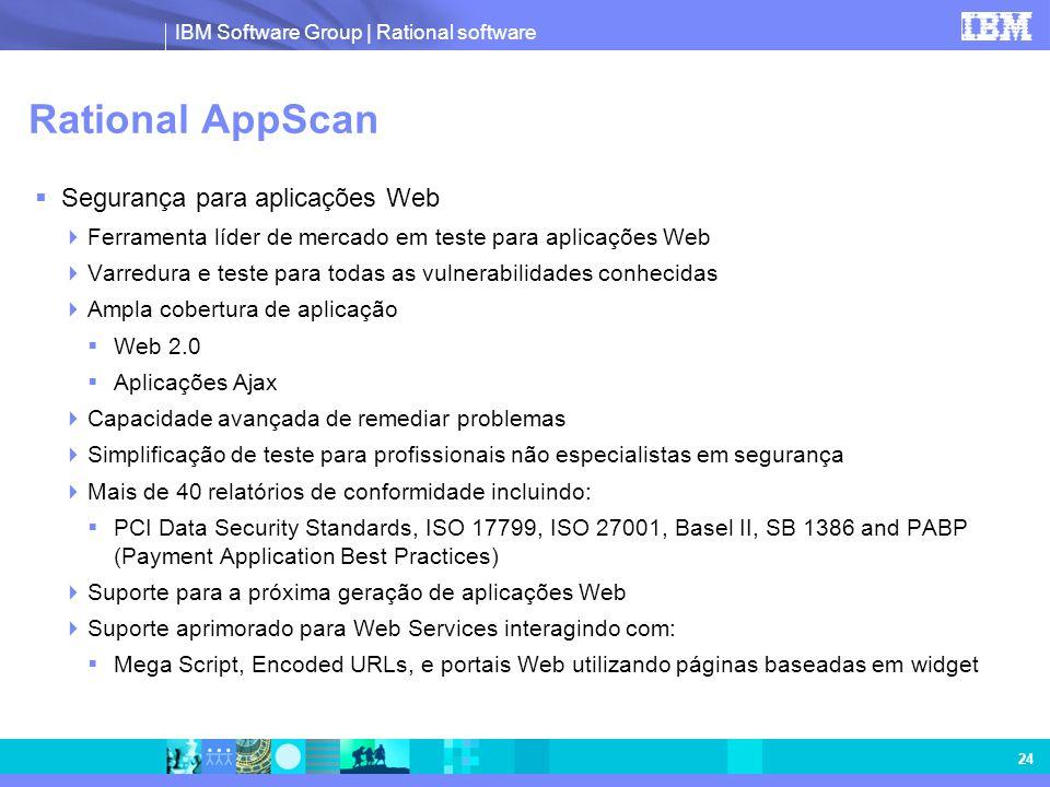 IBM Software Group | Rational software 24 Rational AppScan Segurança para aplicações Web Ferramenta líder de mercado em teste para aplicações Web Varr