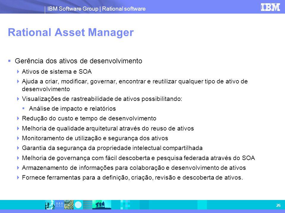 IBM Software Group | Rational software 26 Rational Asset Manager Gerência dos ativos de desenvolvimento Ativos de sistema e SOA Ajuda a criar, modific