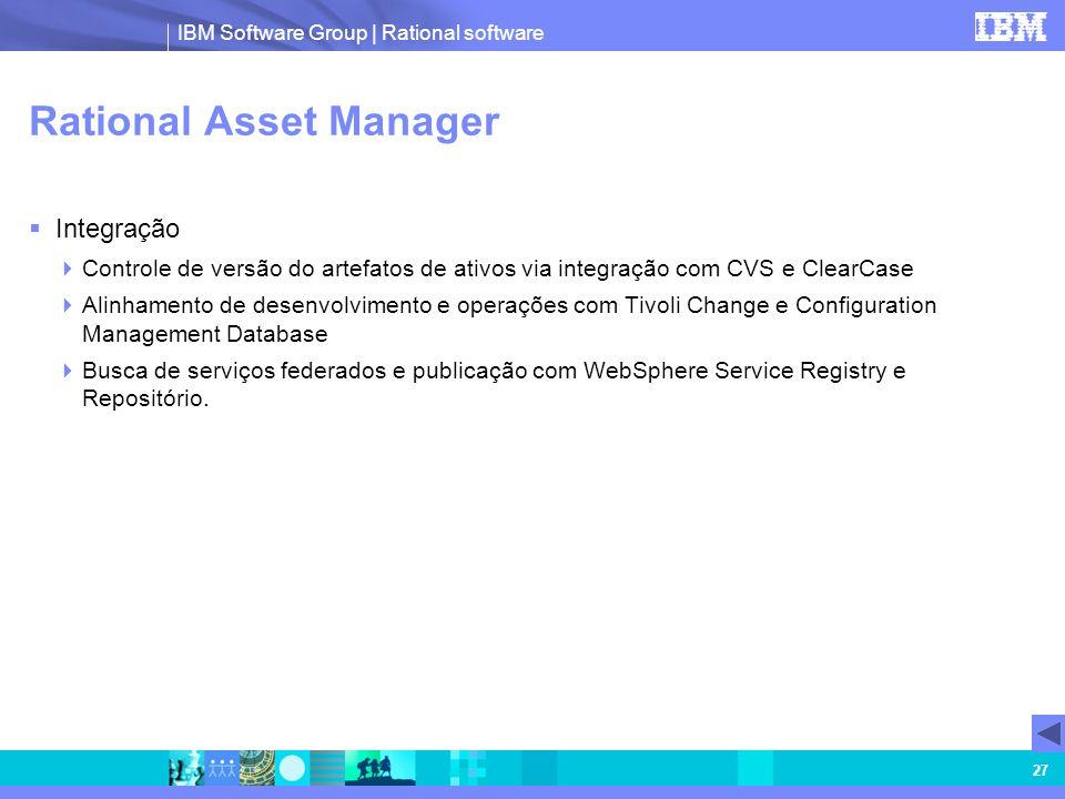 IBM Software Group | Rational software 27 Rational Asset Manager Integração Controle de versão do artefatos de ativos via integração com CVS e ClearCa