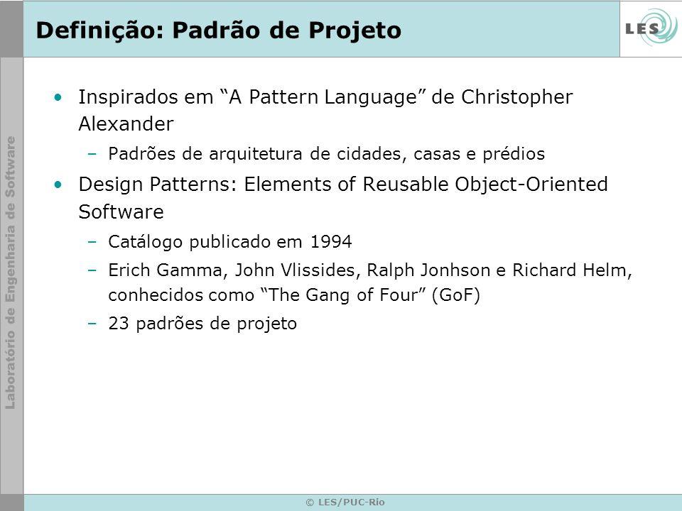 © LES/PUC-Rio Definição: Padrão de Projeto Inspirados em A Pattern Language de Christopher Alexander –Padrões de arquitetura de cidades, casas e prédi