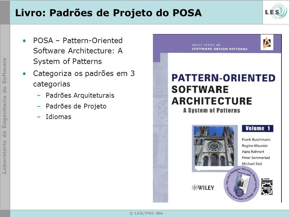 © LES/PUC-Rio Livro: Padrões de Projeto do POSA POSA – Pattern-Oriented Software Architecture: A System of Patterns Categoriza os padrões em 3 categor