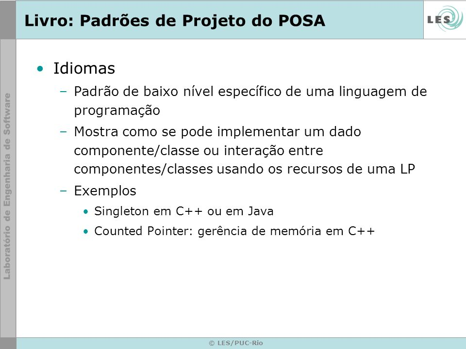 © LES/PUC-Rio Livro: Padrões de Projeto do POSA Idiomas –Padrão de baixo nível específico de uma linguagem de programação –Mostra como se pode impleme
