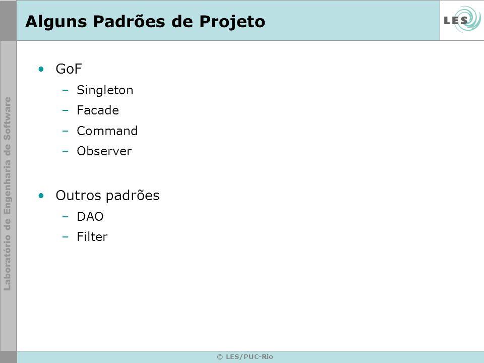 © LES/PUC-Rio Alguns Padrões de Projeto GoF –Singleton –Facade –Command –Observer Outros padrões –DAO –Filter
