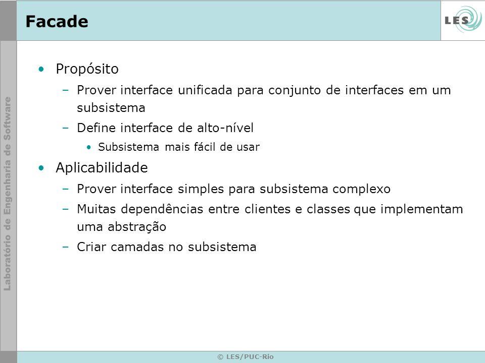 © LES/PUC-Rio Facade Propósito –Prover interface unificada para conjunto de interfaces em um subsistema –Define interface de alto-nível Subsistema mai