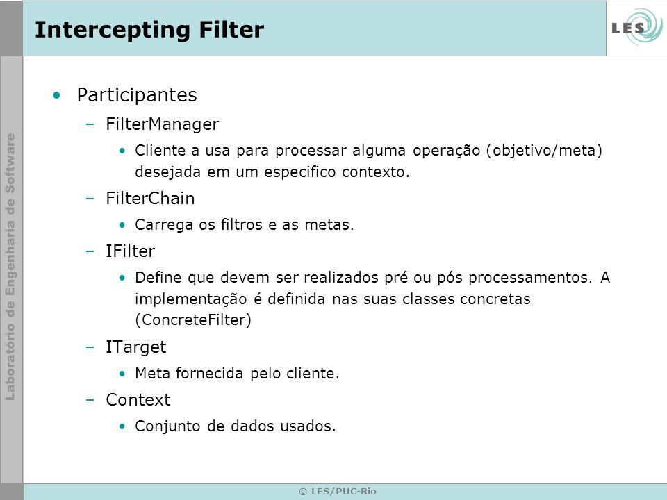 © LES/PUC-Rio Intercepting Filter Participantes –FilterManager Cliente a usa para processar alguma operação (objetivo/meta) desejada em um especifico