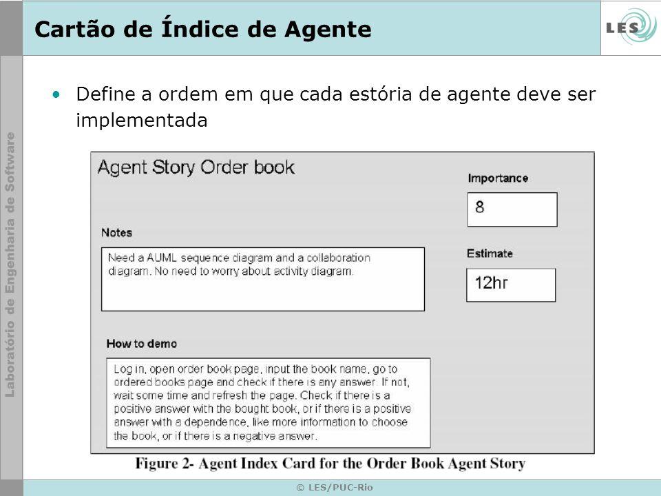 © LES/PUC-Rio Cartão de Índice de Agente Define a ordem em que cada estória de agente deve ser implementada