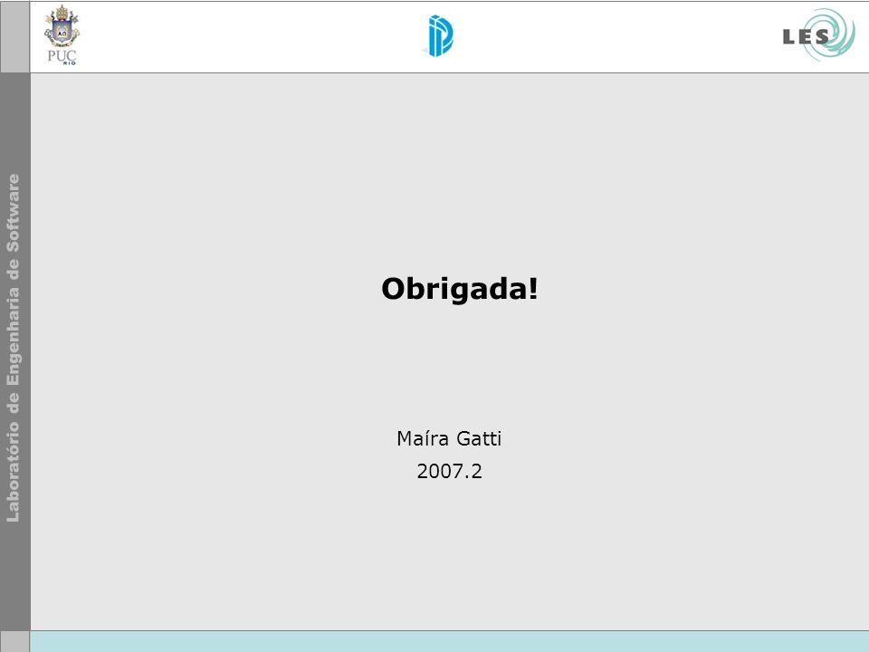 Obrigada! Maíra Gatti 2007.2