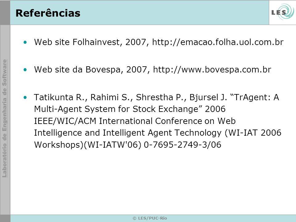 © LES/PUC-Rio Referências Web site Folhainvest, 2007, http://emacao.folha.uol.com.br Web site da Bovespa, 2007, http://www.bovespa.com.br Tatikunta R.