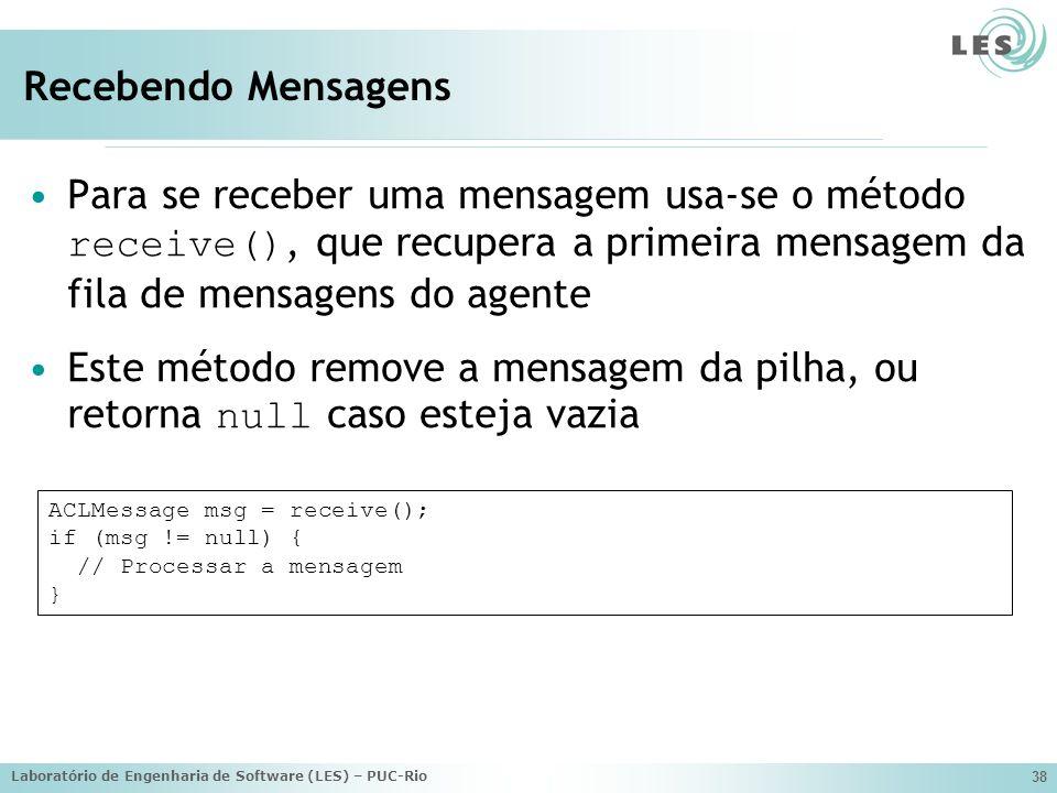 Laboratório de Engenharia de Software (LES) – PUC-Rio 38 Recebendo Mensagens Para se receber uma mensagem usa-se o método receive(), que recupera a pr