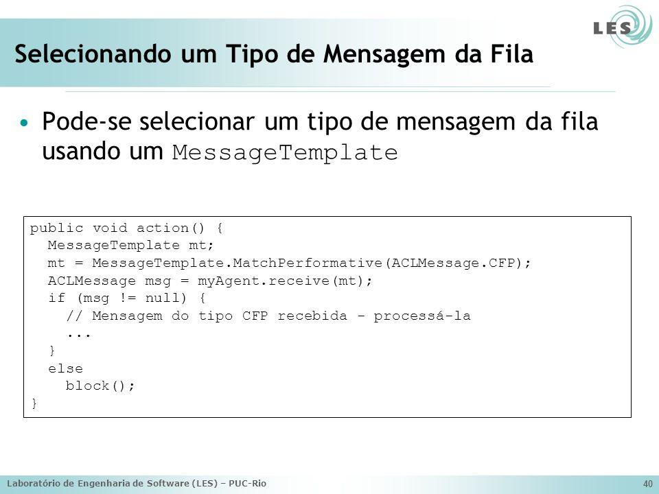 Laboratório de Engenharia de Software (LES) – PUC-Rio 40 Selecionando um Tipo de Mensagem da Fila Pode-se selecionar um tipo de mensagem da fila usand