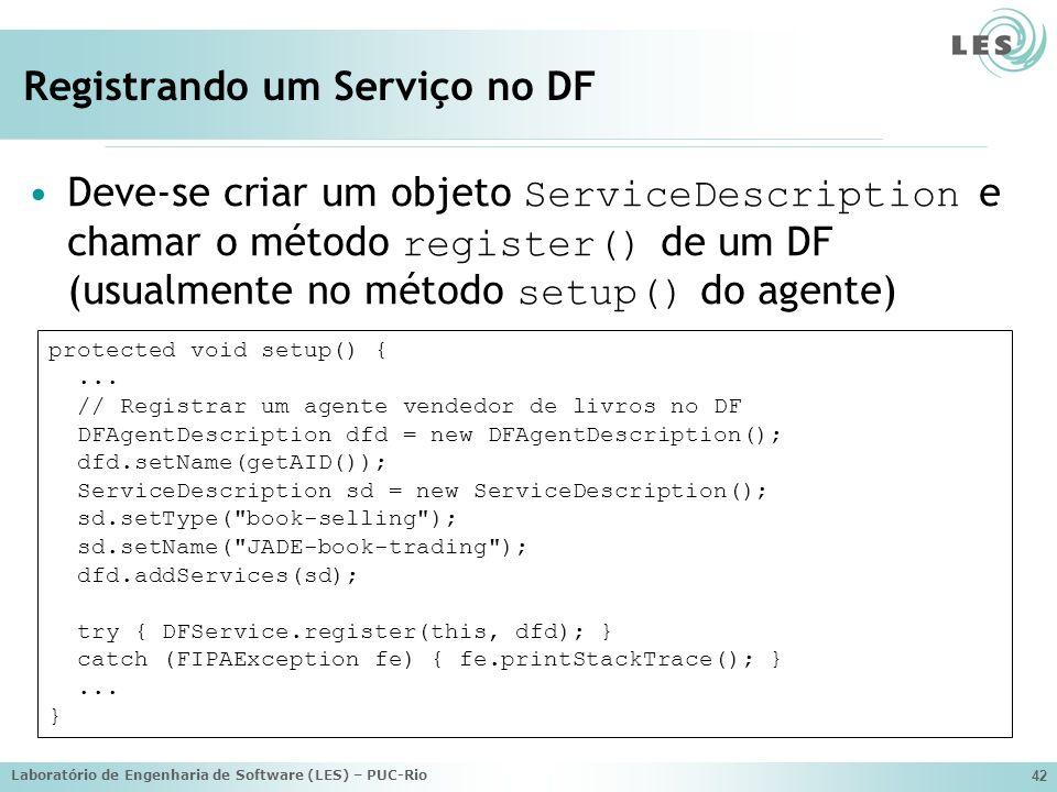 Laboratório de Engenharia de Software (LES) – PUC-Rio 42 Registrando um Serviço no DF Deve-se criar um objeto ServiceDescription e chamar o método reg