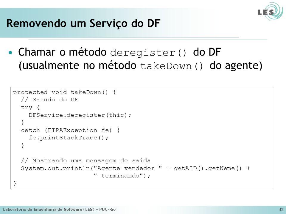 Laboratório de Engenharia de Software (LES) – PUC-Rio 43 Removendo um Serviço do DF Chamar o método deregister() do DF (usualmente no método takeDown(