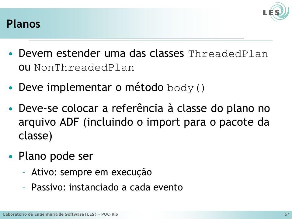 Laboratório de Engenharia de Software (LES) – PUC-Rio 57 Planos Devem estender uma das classes ThreadedPlan ou NonThreadedPlan Deve implementar o méto