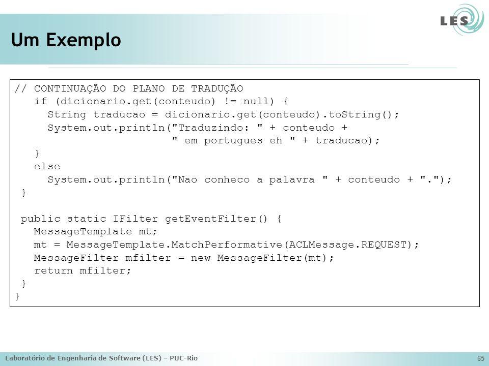 Laboratório de Engenharia de Software (LES) – PUC-Rio 65 Um Exemplo // CONTINUAÇÃO DO PLANO DE TRADUÇÃO if (dicionario.get(conteudo) != null) { String