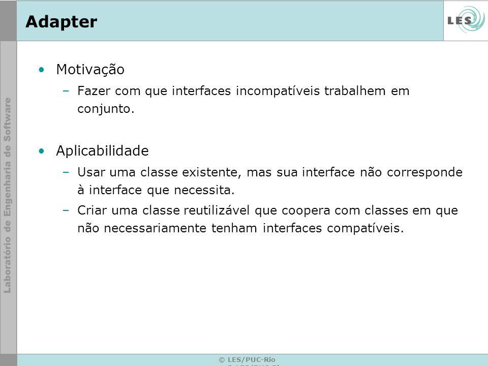 Motivação –Fazer com que interfaces incompatíveis trabalhem em conjunto. Aplicabilidade –Usar uma classe existente, mas sua interface não corresponde