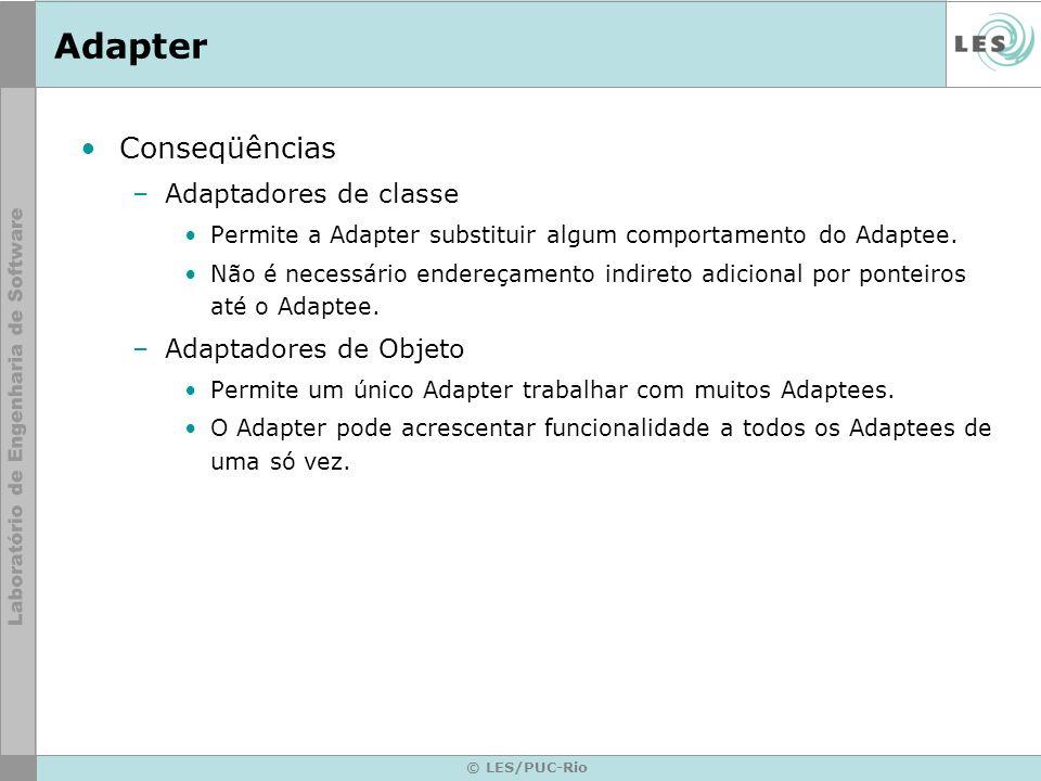 Adapter Conseqüências –Adaptadores de classe Permite a Adapter substituir algum comportamento do Adaptee. Não é necessário endereçamento indireto adic