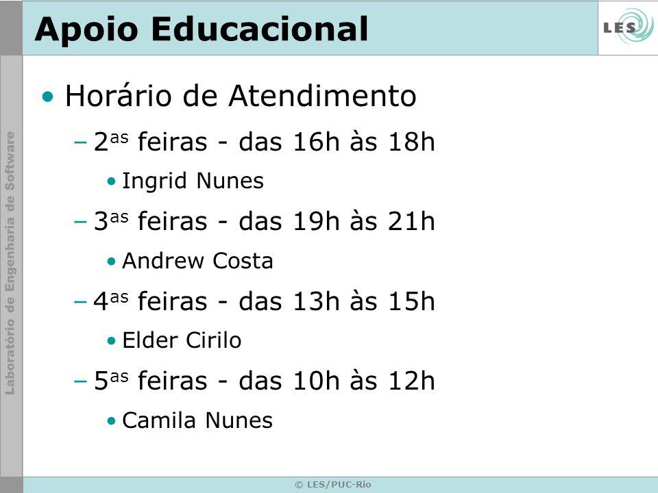 © LES/PUC-Rio Apoio Educacional Horário de Atendimento –2 as feiras - das 16h às 18h Ingrid Nunes –3 as feiras - das 19h às 21h Andrew Costa –4 as fei
