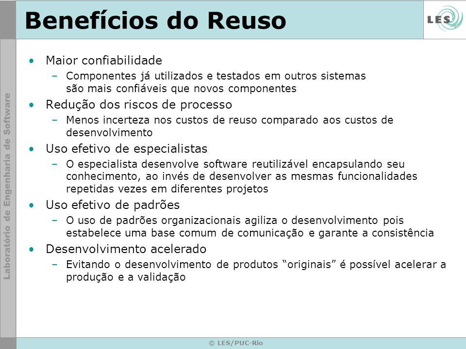 © LES/PUC-Rio Benefícios do Reuso Maior confiabilidade –Componentes já utilizados e testados em outros sistemas são mais confiáveis que novos componen