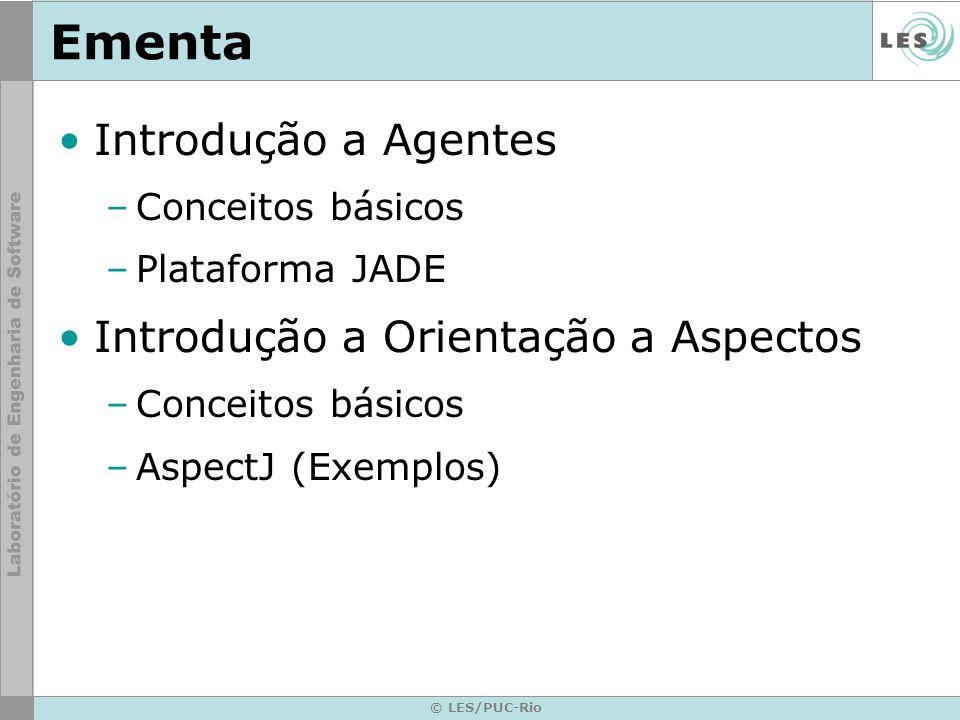 © LES/PUC-Rio Ementa Introdução a Agentes –Conceitos básicos –Plataforma JADE Introdução a Orientação a Aspectos –Conceitos básicos –AspectJ (Exemplos