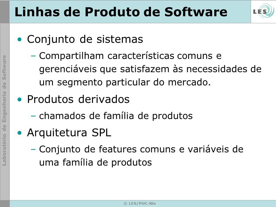 © LES/PUC-Rio Linhas de Produto de Software Conjunto de sistemas –Compartilham características comuns e gerenciáveis que satisfazem às necessidades de