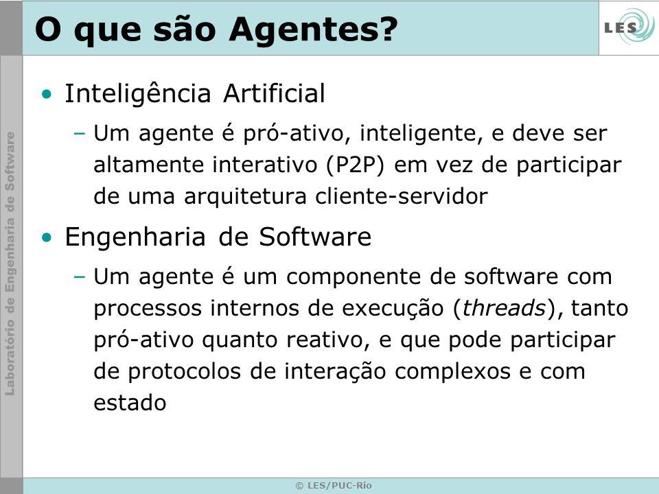 © LES/PUC-Rio O que são Agentes? Inteligência Artificial –Um agente é pró-ativo, inteligente, e deve ser altamente interativo (P2P) em vez de particip