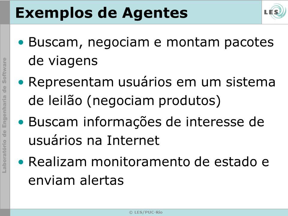 © LES/PUC-Rio Exemplos de Agentes Buscam, negociam e montam pacotes de viagens Representam usuários em um sistema de leilão (negociam produtos) Buscam