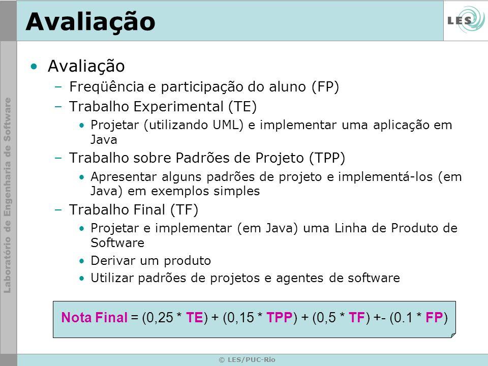 © LES/PUC-Rio Avaliação –Freqüência e participação do aluno (FP) –Trabalho Experimental (TE) Projetar (utilizando UML) e implementar uma aplicação em