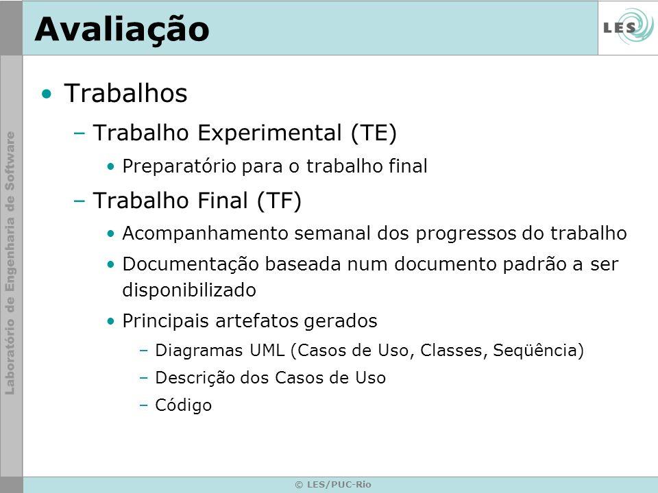 © LES/PUC-Rio Avaliação Trabalhos –Trabalho Experimental (TE) Preparatório para o trabalho final –Trabalho Final (TF) Acompanhamento semanal dos progr
