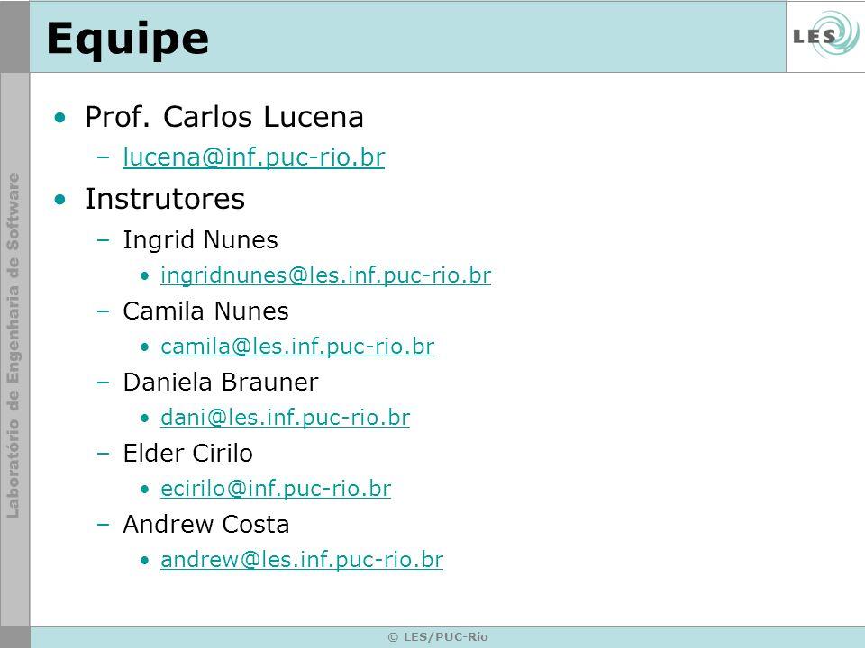 © LES/PUC-Rio Equipe Prof. Carlos Lucena –lucena@inf.puc-rio.brlucena@inf.puc-rio.br Instrutores –Ingrid Nunes ingridnunes@les.inf.puc-rio.br –Camila
