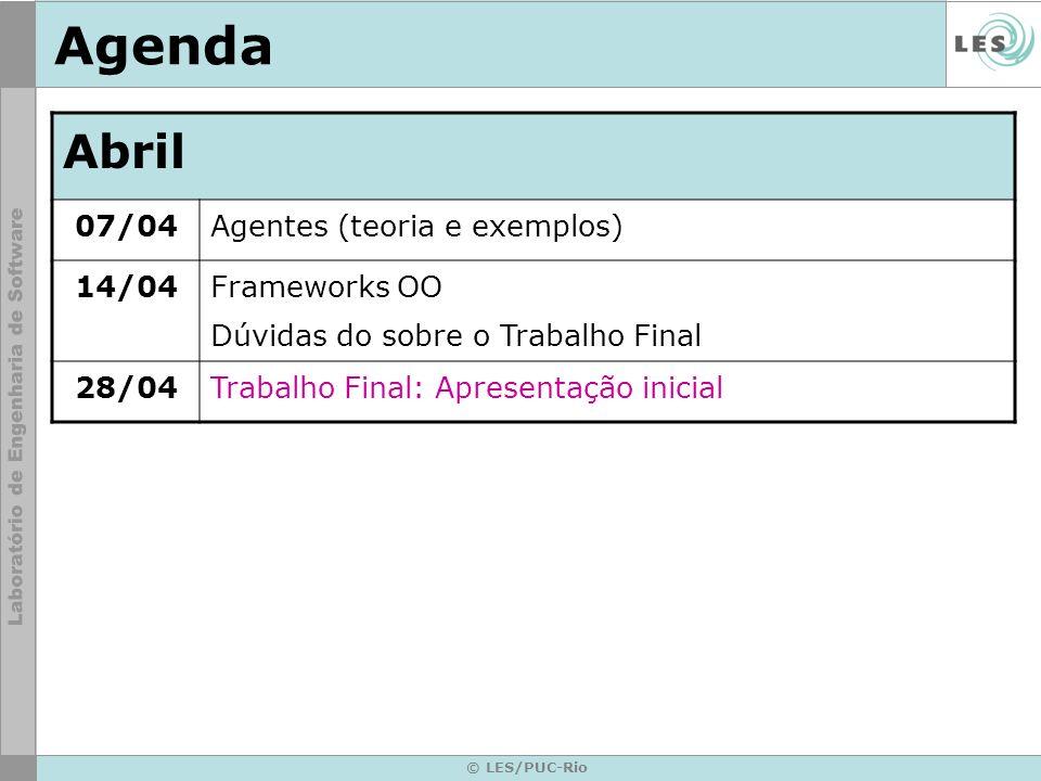© LES/PUC-Rio Agenda Abril 07/04Agentes (teoria e exemplos) 14/04 Frameworks OO Dúvidas do sobre o Trabalho Final 28/04Trabalho Final: Apresentação in
