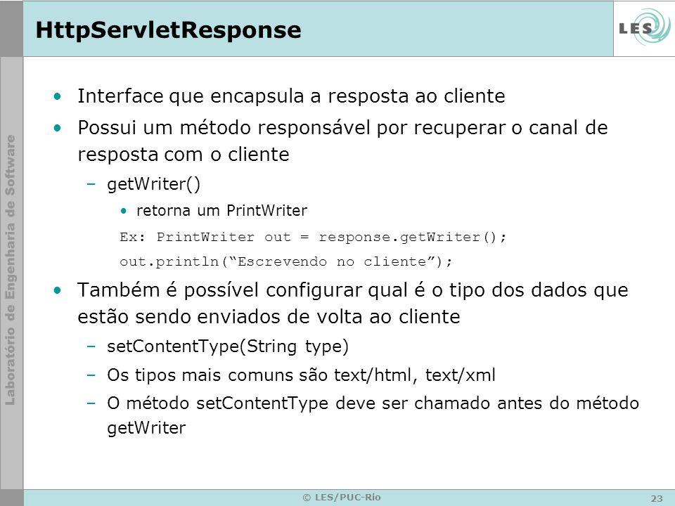 23 © LES/PUC-Rio HttpServletResponse Interface que encapsula a resposta ao cliente Possui um método responsável por recuperar o canal de resposta com
