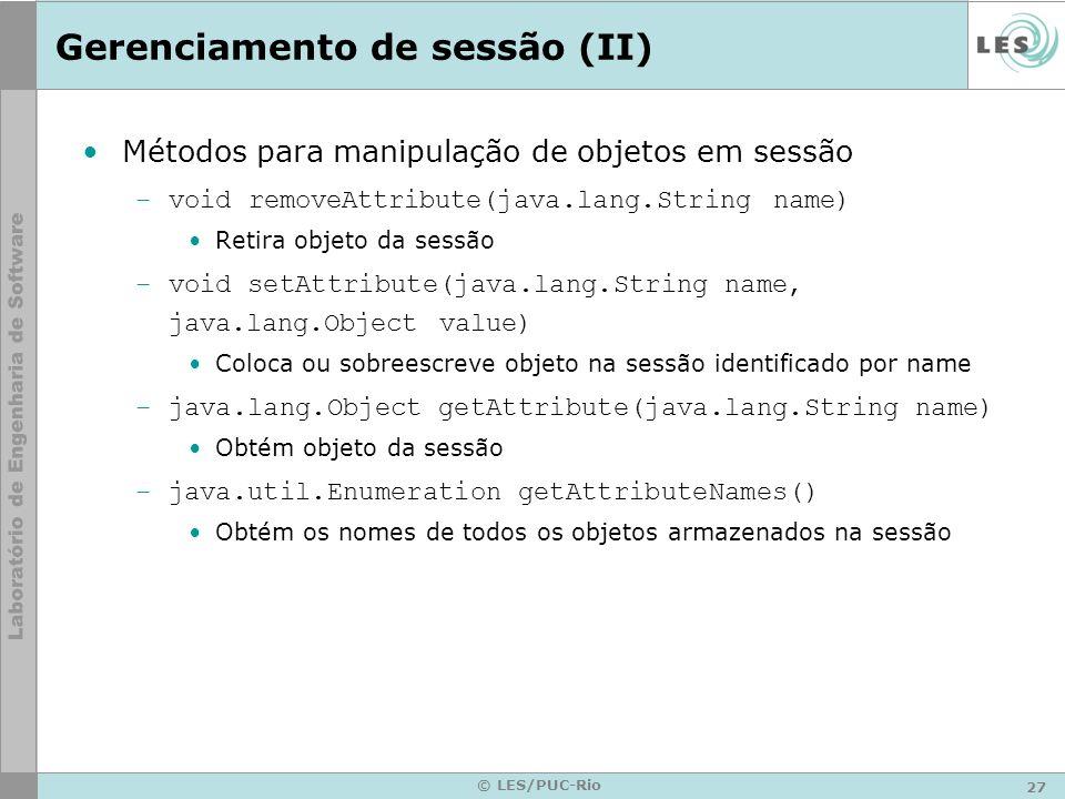 27 © LES/PUC-Rio Gerenciamento de sessão (II) Métodos para manipulação de objetos em sessão –void removeAttribute(java.lang.String name) Retira objeto