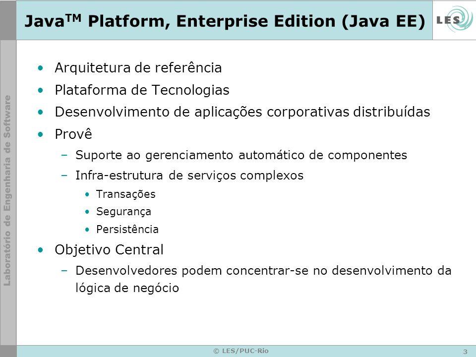 3 © LES/PUC-Rio Java TM Platform, Enterprise Edition (Java EE) Arquitetura de referência Plataforma de Tecnologias Desenvolvimento de aplicações corpo
