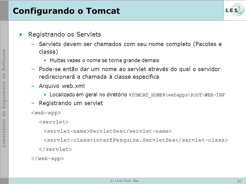 35 © LES/PUC-Rio Configurando o Tomcat Registrando os Servlets –Servlets devem ser chamados com seu nome completo (Pacotes e classe) Muitas vezes o no