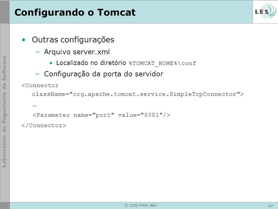 37 © LES/PUC-Rio Configurando o Tomcat Outras configurações –Arquivo server.xml Localizado no diretório %TOMCAT_HOME%\conf –Configuração da porta do s