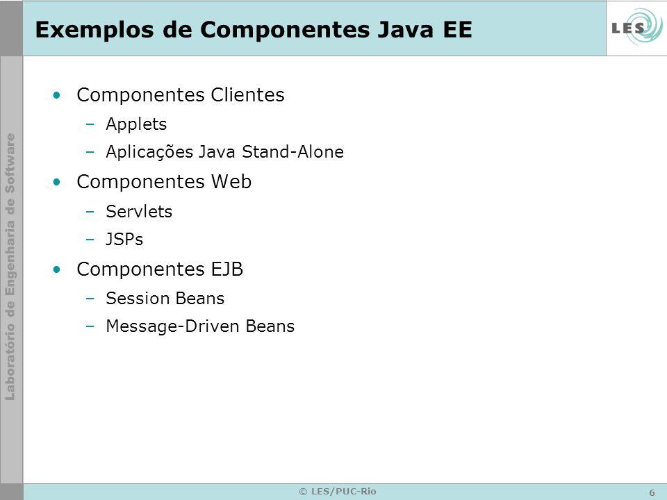 6 © LES/PUC-Rio Exemplos de Componentes Java EE Componentes Clientes –Applets –Aplicações Java Stand-Alone Componentes Web –Servlets –JSPs Componentes