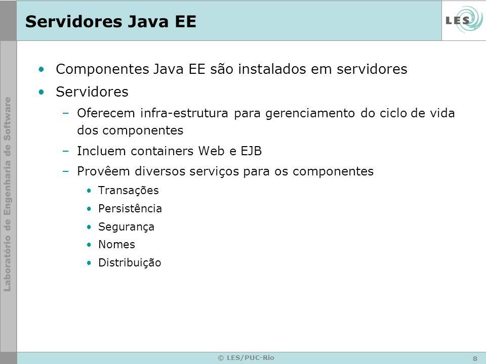 8 © LES/PUC-Rio Servidores Java EE Componentes Java EE são instalados em servidores Servidores –Oferecem infra-estrutura para gerenciamento do ciclo d
