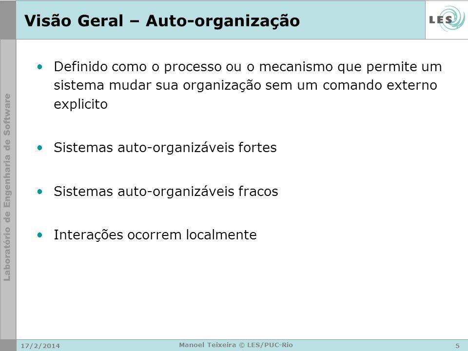 17/2/20145 Manoel Teixeira © LES/PUC-Rio Visão Geral – Auto-organização Definido como o processo ou o mecanismo que permite um sistema mudar sua organ