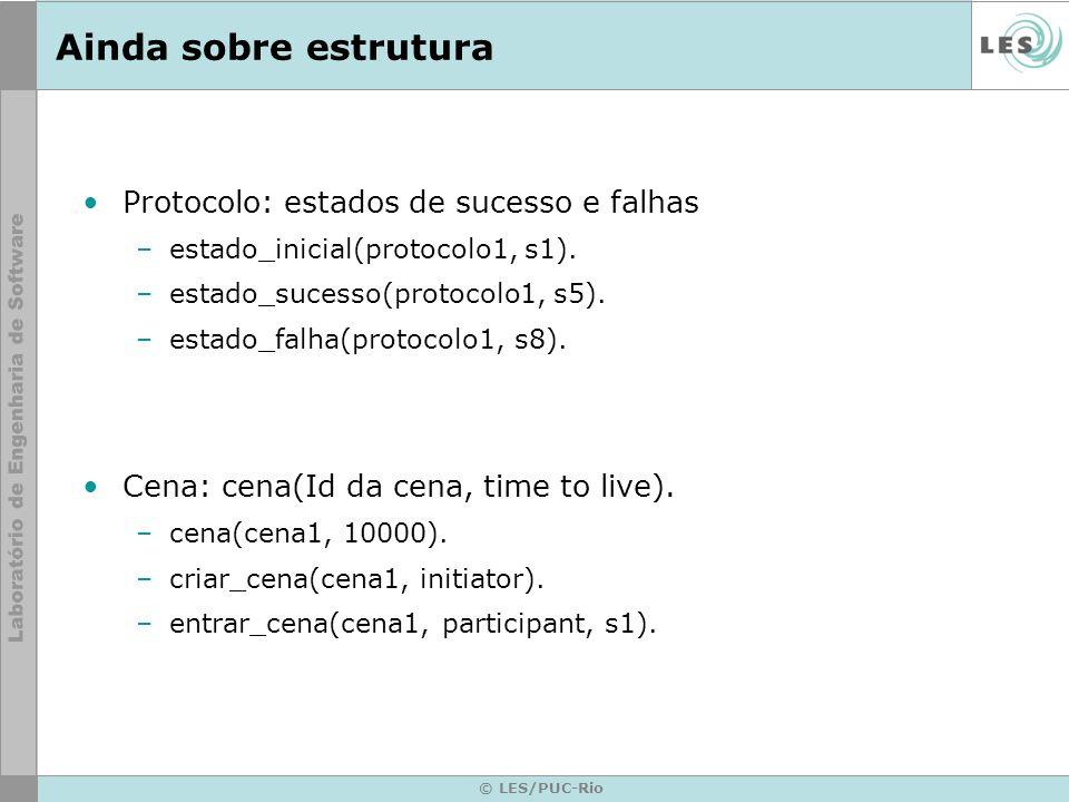 © LES/PUC-Rio Ainda sobre estrutura Protocolo: estados de sucesso e falhas –estado_inicial(protocolo1, s1). –estado_sucesso(protocolo1, s5). –estado_f