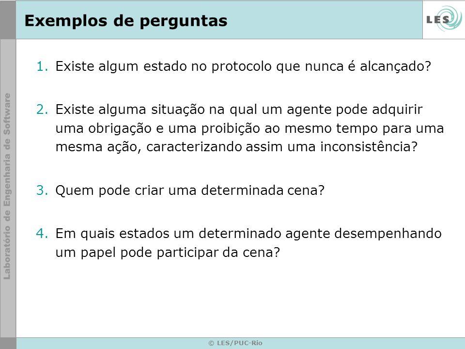 © LES/PUC-Rio Exemplos de perguntas 1.Existe algum estado no protocolo que nunca é alcançado.