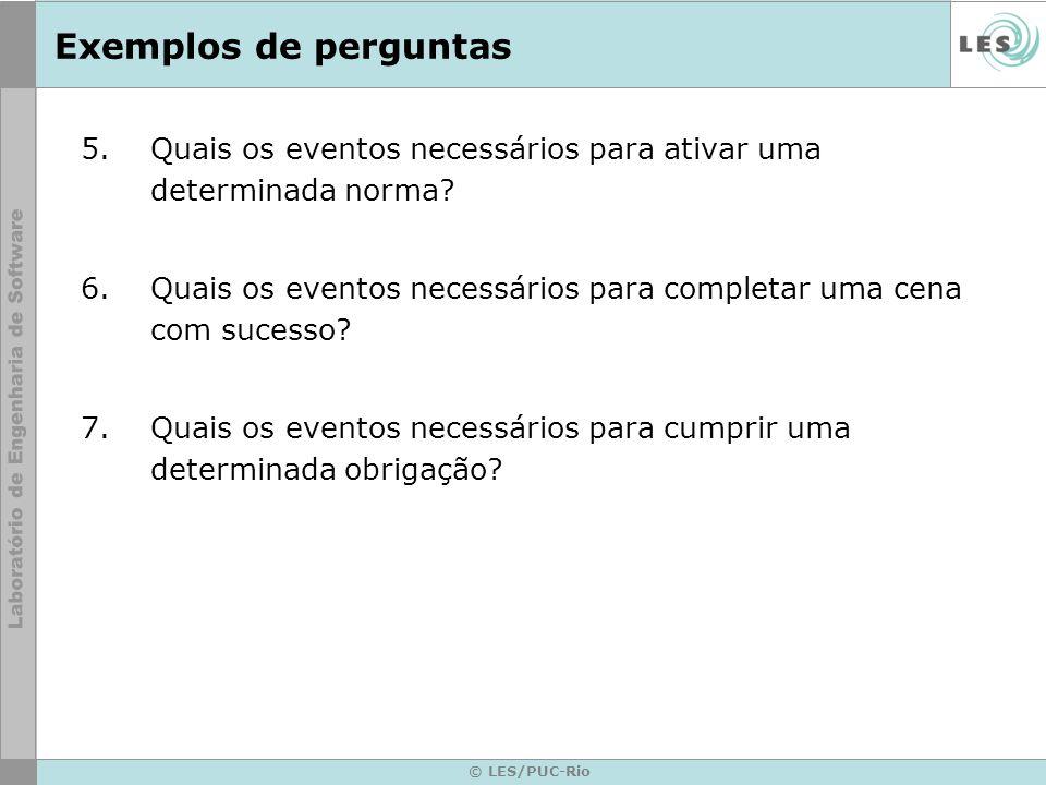 © LES/PUC-Rio Exemplos de perguntas 5.Quais os eventos necessários para ativar uma determinada norma? 6.Quais os eventos necessários para completar um