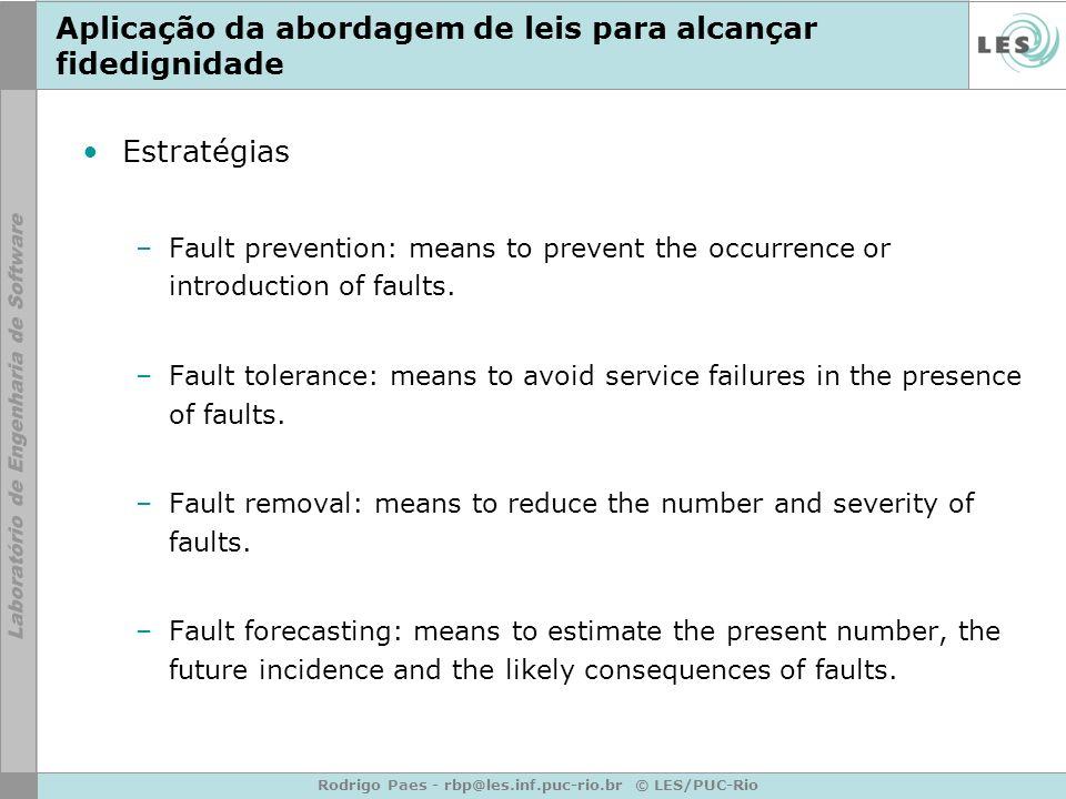Rodrigo Paes - rbp@les.inf.puc-rio.br © LES/PUC-Rio Aplicação da abordagem de leis para alcançar fidedignidade Estratégias –Fault prevention: means to