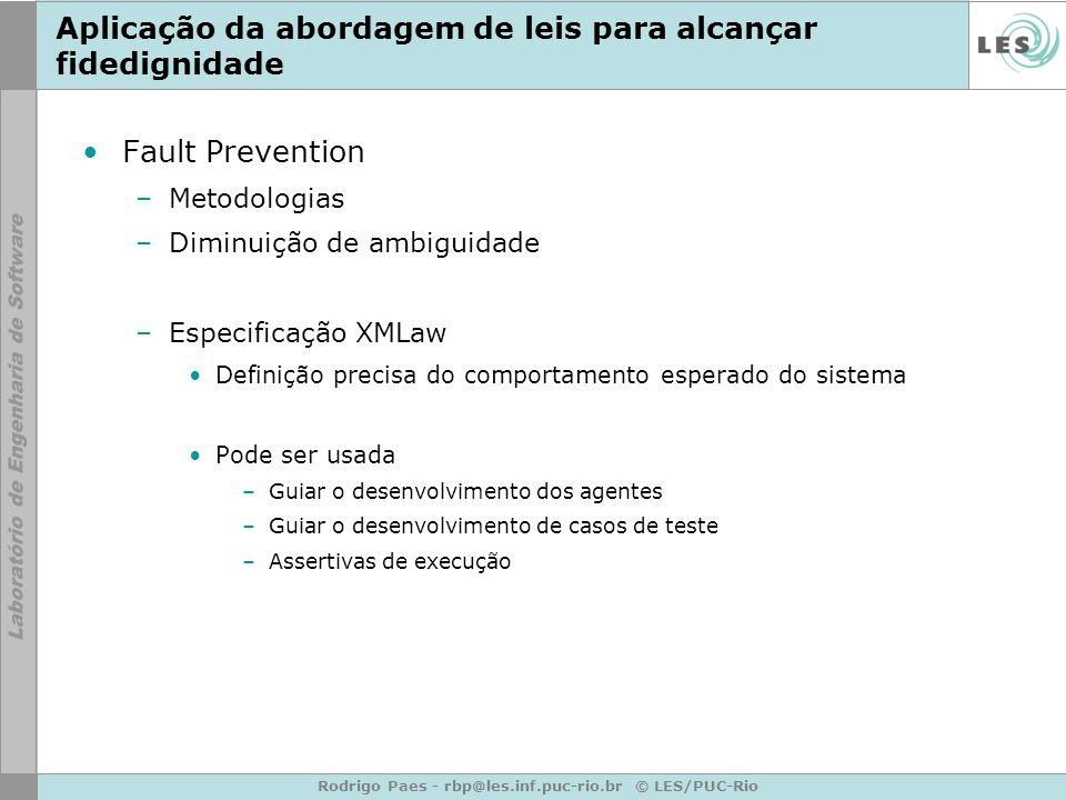 Rodrigo Paes - rbp@les.inf.puc-rio.br © LES/PUC-Rio Aplicação da abordagem de leis para alcançar fidedignidade Fault Prevention –Metodologias –Diminui