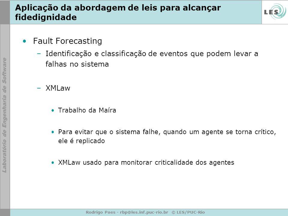 Rodrigo Paes - rbp@les.inf.puc-rio.br © LES/PUC-Rio Aplicação da abordagem de leis para alcançar fidedignidade Fault Forecasting –Identificação e clas