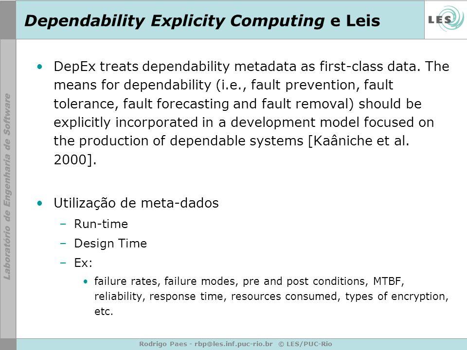 Rodrigo Paes - rbp@les.inf.puc-rio.br © LES/PUC-Rio Dependability Explicity Computing e Leis DepEx treats dependability metadata as first-class data.