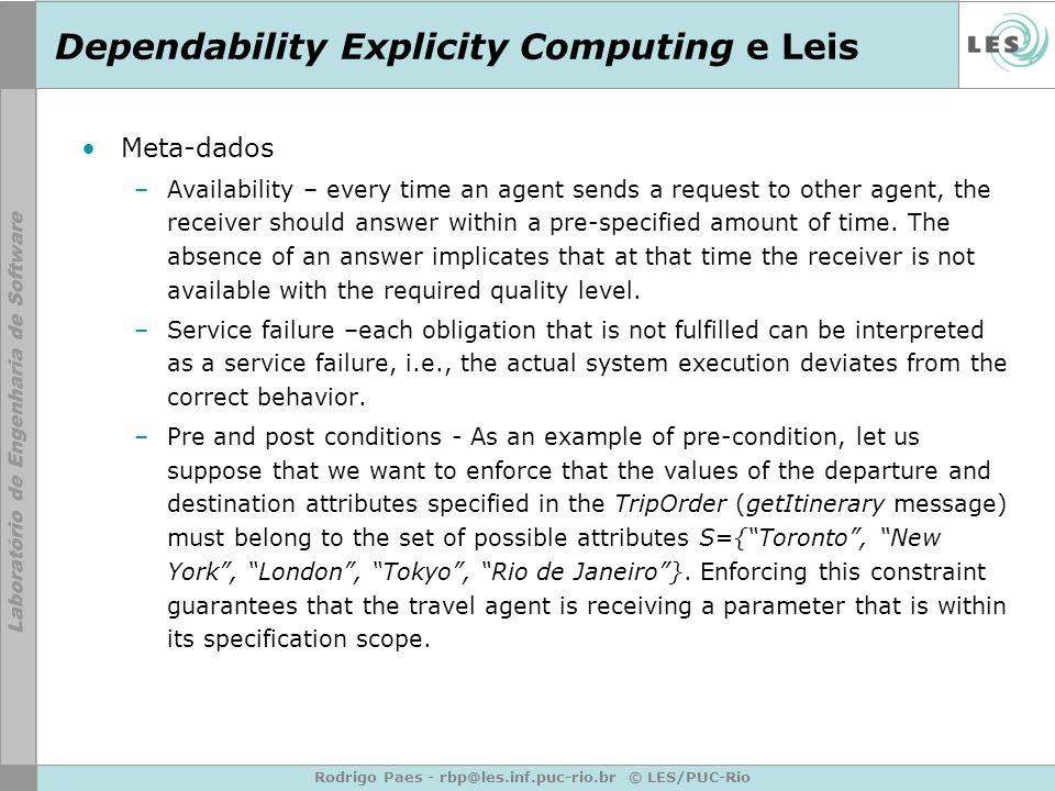 Rodrigo Paes - rbp@les.inf.puc-rio.br © LES/PUC-Rio Dependability Explicity Computing e Leis Meta-dados –Availability – every time an agent sends a re