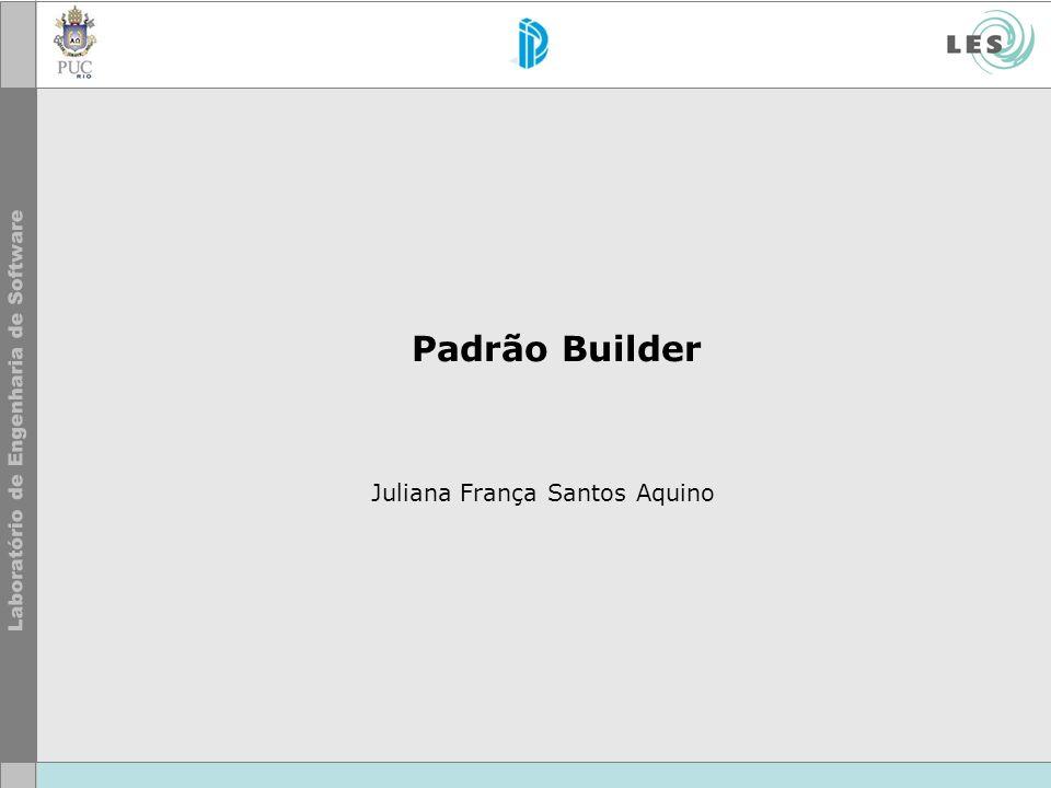 © LES/PUC-Rio Sumário Builder –Introdução/Propósito –Motivação –Aplicabilidade –Estrutura –Participantes –Colaborações –Conseqüências –Exemplo de Código