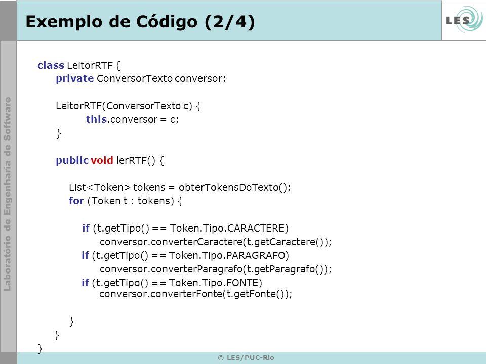 © LES/PUC-Rio Exemplo de Código (2/4) class LeitorRTF { private ConversorTexto conversor; LeitorRTF(ConversorTexto c) { this.conversor = c; } public v