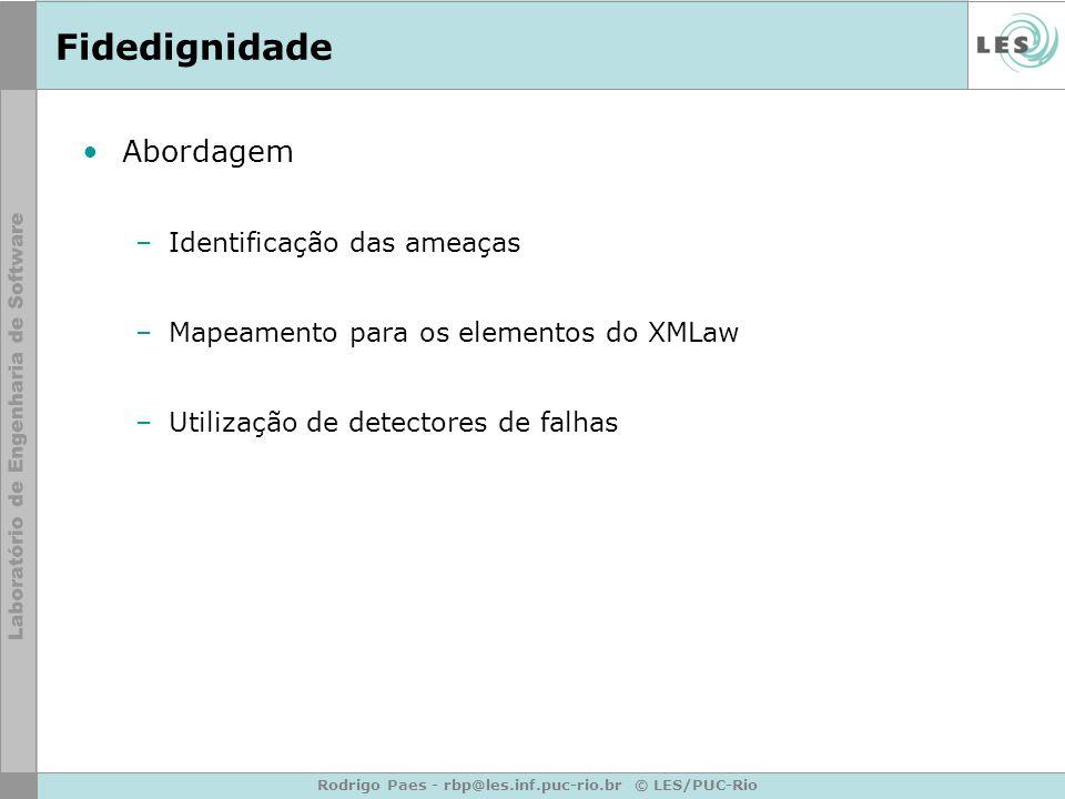 Rodrigo Paes - rbp@les.inf.puc-rio.br © LES/PUC-Rio Fidedignidade Abordagem –Identificação das ameaças –Mapeamento para os elementos do XMLaw –Utilização de detectores de falhas